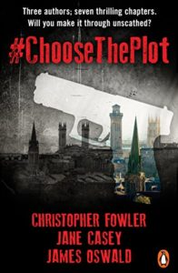 Choose The Plot by Christopher Fowler, James Oswald and Jane Casey