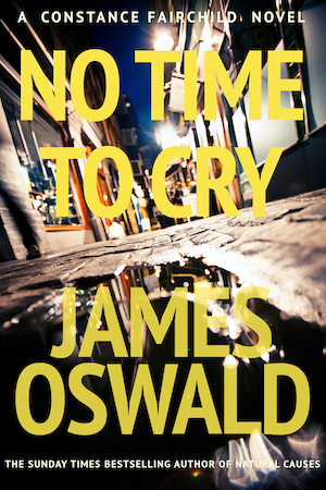 Cover Image for No Time To Cry by James Oswald, book one of the Constance Fairchild series